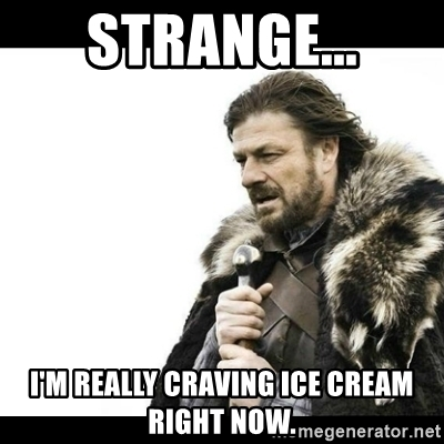 strange-im-really-craving-ice-cream-right-now.jpg